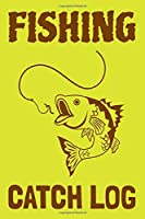 Fishing Catch Log: Fishing Log Notebook to record species, date and time, length, weight, bait or lure used, and location