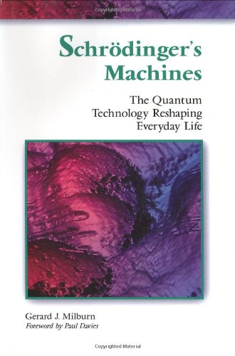Download Schrodinger's Machines: The Quantum Technology Reshaping Everyday Life 0716731061