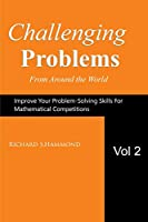Challenging Problems from Around the World Vol. 2: Math Olympiad Contest Problems