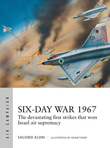 Six-day War 1967: The Devastating First Strikes That Won Israel Air Supremacy (Air Campaign)