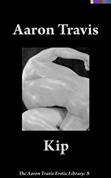 Kip (The Aaron Travis Erotic Library Book 8) by [Travis, Aaron]