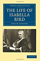 The Life of Isabella Bird (Cambridge Library Collection - British and Irish History, 19th Century)