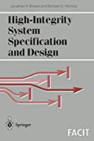 High-Integrity System Specification and Design (Formal Approaches to Computing and Information Technology (FACIT))