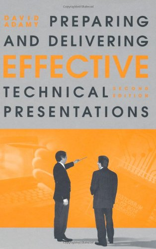 Download Preparing and Delivering Effective Technical Presentations (Artech House Technology Management and Professional Development Library) 1580530176