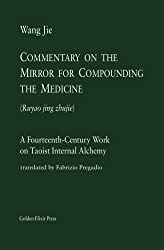 Commentary on the Mirror for Compounding the Medicine: A Fourteenth-Century Work on Taoist Internal Alchemy
