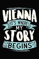 Vienna It's where my story begins: DIN A5 110 Seiten liniertes, leeres Notizbuch Inspiration Journal Reise Tagebuch Motivation Zitat Kollektion