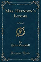 Mrs. Herndon's Income: A Novel (Classic Reprint)