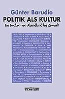 Politik als Kultur. Ein Lexikon von Abendland bis Zukunft