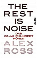 The Rest is Noise: Das 20. Jahrhundert hoeren
