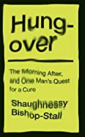 Hungover: A History of the Morning After and One Man's Quest for a Cure