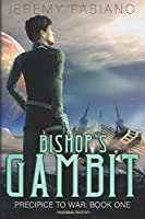Bishop's Gambit (Omnibus) - A Space Opera Adventure: Precipice To War: Book 1