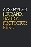 Assembler. Daddy. Husband. Protector. Hero.: 6x9   notebook   dotgrid   120 pages   daddy   husband