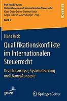 Qualifikationskonflikte im Internationalen Steuerrecht: Ursachenanalyse, Systematisierung und Loesungskonzepte (PwC-Studien zum Unternehmens- und Internationalen Steuerrecht)