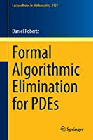 Formal Algorithmic Elimination for PDEs (Lecture Notes in Mathematics)