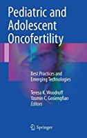 Pediatric and Adolescent Oncofertility: Best Practices and Emerging Technologies