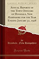 Annual Reports of the Town Officers of Hinsdale, New Hampshire for the Year Ending January 31, 1928 (Classic Reprint)