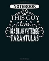 Notebook: guy loves brazilian whiteknee tarantulas spiders  College Ruled - 50 sheets, 100 pages - 8 x 10 inches