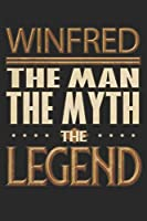 Winfred The Man The Myth The Legend: Winfred Notebook Journal 6x9 Personalized Customized Gift For Someones Surname Or First Name is Winfred