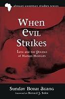 When Evil Strikes: Faith and the Politics of Human Hostility (African Christian Studies Series)