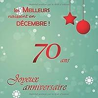 Les Meilleurs naissent en Décembre ! 70 ans Joyeux anniversaire: Livre d'or, Noel, 100 pages, 21.59 x 21.59 cm