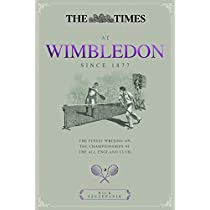 The Times at Wimbledon Since 1877: The Finest Writing on the Championships at the All England Club