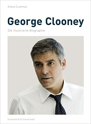 George Clooney: Die illustrierte Biographie
