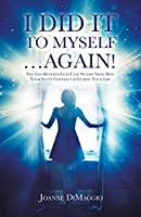 I Did It to Myself...Again!: New Life-Between-Lives Case Studies Show How Your Soul's Contract Is Guiding Your Life