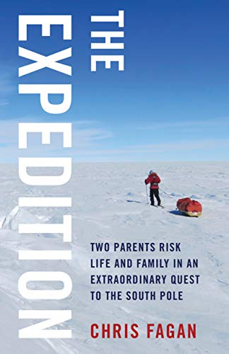 The Expedition: Two Parents Risk Life and Family in an Extraordinary Quest to the South Pole (English Edition)