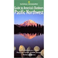 National Geographic Guide to America's Outdoors: Pacific Northwest: Nature Adventures in Parks Preserves Forests Wildlife Refuges Wilderness Areas ... Outdoor) (NG Guide to America's Outdoor)
