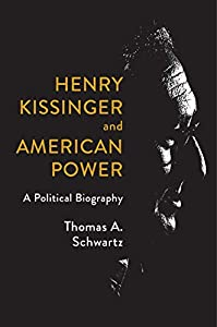 Henry Kissinger and American Power: A Political Biography (English Edition)