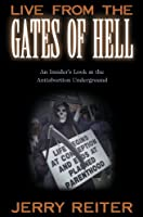 Live from the Gates of Hell: An Insider's Look at the Anti-Abortion Movement