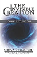THE INVISIBLE CREATION: Looking into the Deep