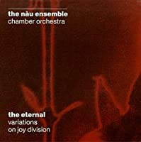 The Eternal: Variations On Joy Division