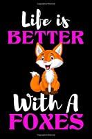 Life is Better With A Foxes: Foxes Journal for Women and Girls to Write In, Teen Women Girl Writing and drawing Book 6x9 1 pages Lined Interiors with Foxes Embellishments