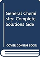 General Chemistry: Complete Solutions Gde