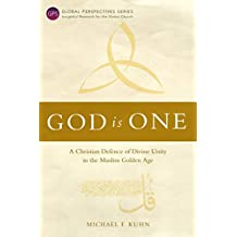 God Is One: A Christian Defence of Divine Unity in the Muslim Golden Age (Global Perspectives Series)