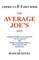 The Average Joe's Diet: Complete Weight Loss Program For The Average Joe Plus Weight Loss Dining Guide To 56 Of America's Top Restaurants