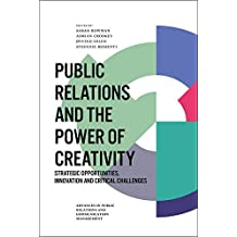 Public Relations and the Power of Creativity: Strategic Opportunities, Innovation and Critical Challenges