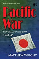 Pacific War: New Zealand and Japan 1941-45 (New Zealand Military Series)