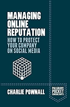 Managing Online Reputation: How to Protect Your Company on Social Media (Palgrave Pocket Consultants) by [Pownall, Charlie]