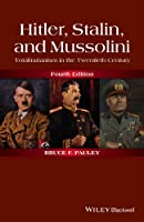 Hitler, Stalin, and Mussolini: Totalitarianism in the Twentieth Century, 4th Edition