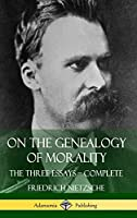 On the Genealogy of Morality: The Three Essays - Complete with Notes (Hardcover)