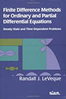 Finite Difference Methods for Ordinary and Partial Differential Equations: Steady-State and Time-dependent Problems (Classics in Applied Mathematic)