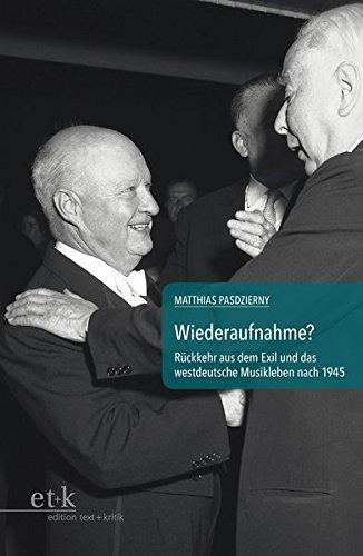 Wiederaufnahme?: Rueckkehr aus dem Exil und das westdeutsche Musikleben nach 1945 (Kontinuitaeten und Brueche im Musikleben der Nachkriegszeit)