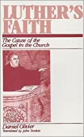 Luther's Faith: The Cause of the Gospel in the Church