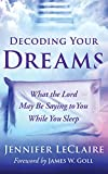 Decoding Your Dreams: What the Lord May Be Saying to You While You Sleep - Library Edition