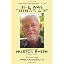 The Way things Are – Conversations with Huston Smith on the Spiritual Life