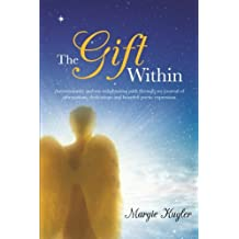 The Gift Within: Autoimmunity and My Enlightening Path Through My Journal of Affirmations, Dedications and Heartfelt Poetic Expression.