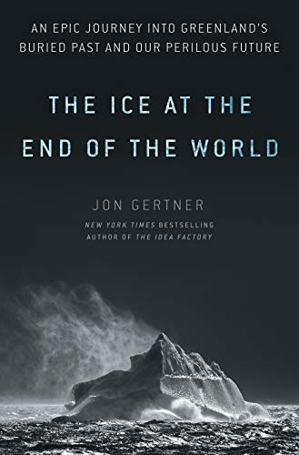 The Ice at the End of the World: An Epic Journey into Greenland's Buried Past and Our Perilous Future (English Edition)