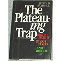 The Plateauing Trap: How to Avoid It in Your Career...and Your Life